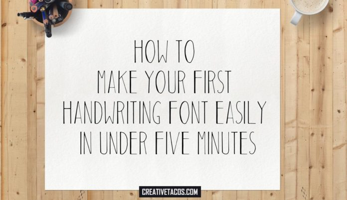 How To Make Your First Handwriting Font Easily In Under Five Minutes